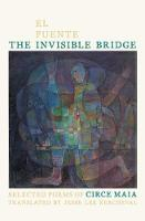Invisible Bridge / El Puente Invisible, The: Selected Poems of Circe Maia - Pitt Poetry Series (Paperback)