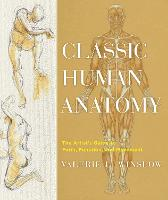 Classic Human Anatomy: The Artist's Guide to Form, Function, and Movement (Hardback)