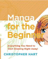 Manga for the Beginner: Everything you Need to Start Drawing Right Away! - Christopher Hart's Manga for the Beginner (Paperback)