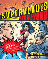 Superheroes and Beyond: How to Draw the Leading and Supporting Characters of Today's Comics (Paperback)