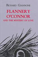 Flannery O'Connor and the Mystery of Love (Hardback)