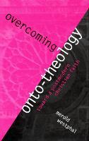 Overcoming Onto-Theology: Toward a Postmodern Christian Faith - Perspectives in Continental Philosophy (Hardback)