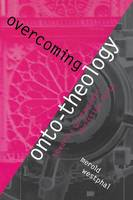 Overcoming Onto-Theology: Toward a Postmodern Christian Faith - Perspectives in Continental Philosophy (Paperback)