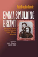 Emma Spaulding Bryant: Civil War Bride, Carpetbagger's Wife, Ardent Feminist: Letters 1860-1900 - Reconstructing America (Hardback)