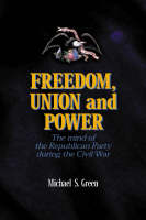Freedom, Union, and Power: Lincoln and His Party in the Civil War - The North's Civil War (Hardback)