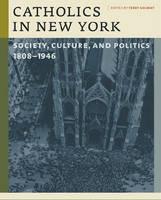 Catholics in New York: Society, Culture, and Politics, 1808-1946 (Hardback)