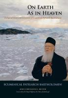 On Earth as in Heaven: Ecological Vision and Initiatives of Ecumenical Patriarch Bartholomew - Orthodox Christianity and Contemporary Thought (Hardback)