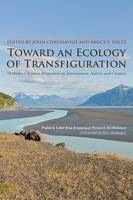 Toward an Ecology of Transfiguration: Orthodox Christian Perspectives on Environment, Nature, and Creation - Orthodox Christianity and Contemporary Thought (Hardback)
