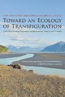 Toward an Ecology of Transfiguration: Orthodox Christian Perspectives on Environment, Nature, and Creation - Orthodox Christianity and Contemporary Thought (Paperback)