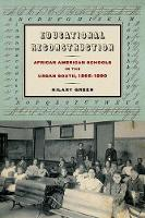 Educational Reconstruction: African American Schools in the Urban South, 1865-1890 - Reconstructing America (Hardback)