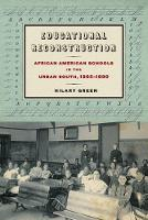 Educational Reconstruction: African American Schools in the Urban South, 1865-1890 - Reconstructing America (Paperback)