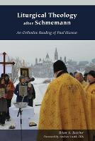 Liturgical Theology after Schmemann: An Orthodox Reading of Paul Ricoeur - Orthodox Christianity and Contemporary Thought (Hardback)