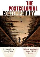 The Postcolonial Contemporary: Political Imaginaries for the Global Present (Paperback)