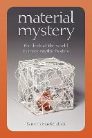 Material Mystery: The Flesh of the World in Three Mythic Bodies (Hardback)