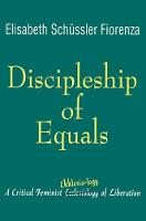 Discipleship of Equals: A Critical Feminist Ekklesia-logy of Liberation (Paperback)