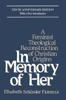 In Memory of Her: A Feminist Theological Reconstruction of Christian Origins (Paperback)