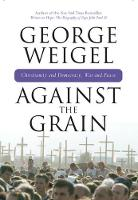 Against the Grain: Christianity and Democracy, War and Peace (Hardback)