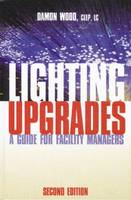 Lighting Upgrades: A Guide for Facility Managers (Hardback)
