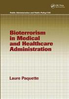 Bioterrorism in Medical and Healthcare Administration - Public Administration and Public Policy (Hardback)