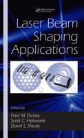 Laser Beam Shaping Applications - Optical Science and Engineering (Hardback)