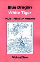 Blue Dragon, White Tiger: Taoist Rites of Passage (Paperback)