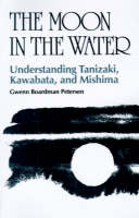 The Moon in the Water: Understanding Tanizaki, Kawabata and Mishima (Paperback)
