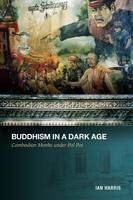 Buddhism in a Dark Age: Cambodian Monks under Pol Pot (Paperback)