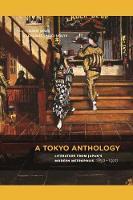 A Tokyo Anthology: Literature from Japan's Modern Metropolis, 1850-1920 (Paperback)