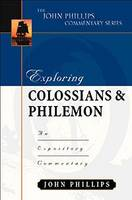 Exploring Colossians & Philemon: An Expository Commentary - John Phillips Commentary (Hardback)
