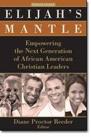 Elijah's Mantle: Empowering the Next Generation of African American Christian Leaders - Parker Books (Paperback)