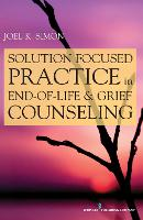 Solution-Focused Practice in End-of-Life & Grief Counseling (Paperback)