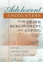 Adolescent Encounters with Death, Bereavement, and Coping (Hardback)