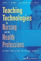 Teaching Technologies in Nursing and the Health Professions: Strategies That Go Beyond Simulation and Online Courses (Paperback)