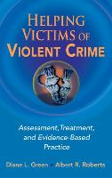 Helping Victims of Violent Crime: Assessment, Treatment, and Evidence-based Practice - Springer Series on Social Work (Hardback)