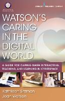 Watson's Caring in the Digital World: A Guide for Caring when Interacting, Teaching, and Learning in Cyberspace (Paperback)