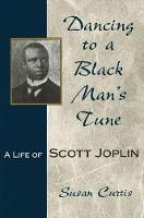 Dancing to a Black Man's Tune: A Life of Scott Joplin - Missouri Biography Series (Hardback)