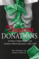 Dangerous Donations: Northern Philanthropy and Southern Black Education, 1902-30 (Hardback)
