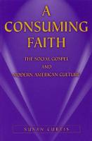 A Consuming Faith: The Social Gospel and Modern American Culture (Paperback)