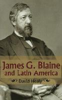 James G.Blaine and Latin America (Hardback)