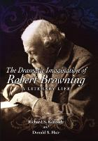 The Dramatic Imagination of Robert Browning: A Literary Life (Hardback)