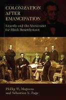Colonization after Emancipation: Lincoln and the Movement for Black Resettlement (Hardback)
