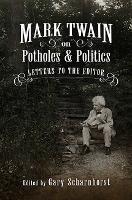 Mark Twain on Potholes and Politics: Letters to the Editor - Mark Twain and His Circle (Hardback)