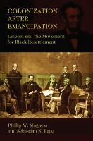 Colonization After Emancipation: Lincoln and the Movement for Black Resettlement (Paperback)