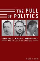 The Pull of Politics: Steinbeck, Wright, Hemingway, and the Left in the Late 1930s (Hardback)