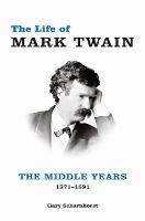 The Life of Mark Twain: The Middle Years, 1871-1891 - Mark Twain and His Circle (Hardback)