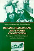 Indians, Franciscans and Spanish Colonization: The Impact of the Mission System on California Indians (Paperback)