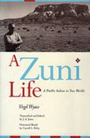 A Zuni Life: A Pueblo Indian in Two Worlds (Paperback)