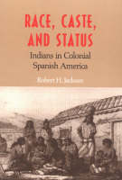Race, Caste and Status: Indians in Colonial Spanish America (Paperback)