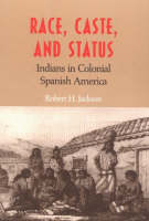 Race, Caste and Status: Indians in Colonial Spanish America (Hardback)