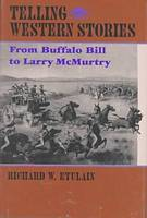 Telling Western Stories: From Buffalo Bill to Larry McMurtry - The Calvin P. Horn Lectures in Western History & Culture (Hardback)